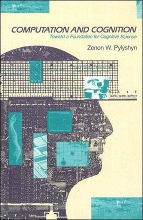 Computation and Cognition by Zenon W. Pylyshyn