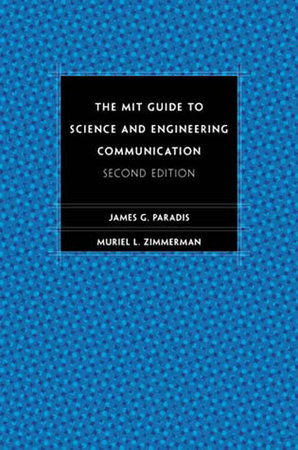 The MIT Guide to Science and Engineering Communication, second edition by James Paradis and Muriel Zimmerman