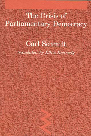The Crisis of Parliamentary Democracy by Carl Schmitt; translated by Ellen Kennedy