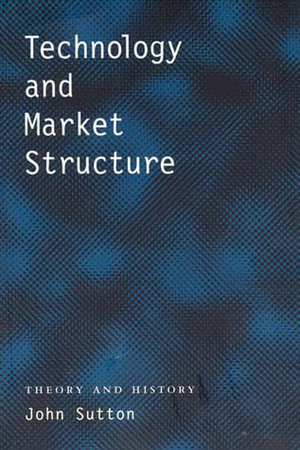 Technology and Market Structure by John Sutton