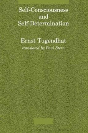 Self-Consciousness and Self-Determination by Ernst Tugendhat