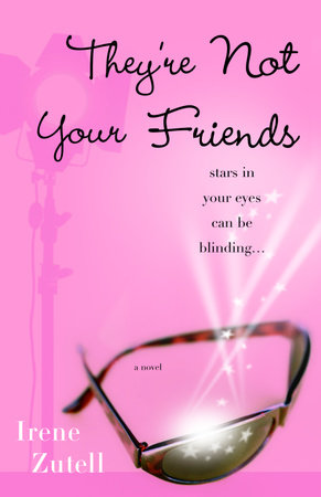 They're Not Your Friends by Irene Zutell