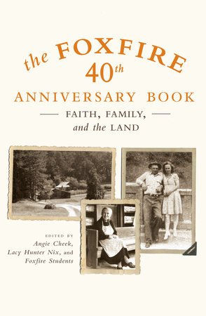 The Foxfire 40th Anniversary Book by Edited by Angie Cheek, Lacy Hunter Nix, and Foxfire Students