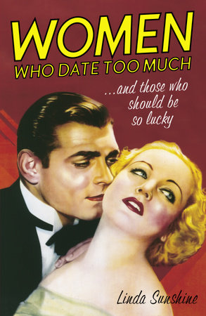 Women Who Date Too Much . . . and Those Who Should Be So Lucky by Linda Sunshine