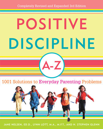 Positive Discipline A-Z by Jane Nelsen, Ed.D., Lynn Lott and H. Stephen Glenn