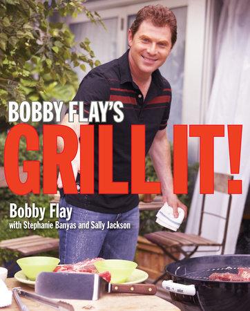 Bobby Flay's Grill It! by Bobby Flay, Stephanie Banyas and Sally Jackson
