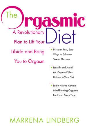 The Orgasmic Diet by Marrena Lindberg