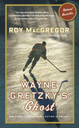 Wayne Gretzky's Ghost by Roy MacGregor