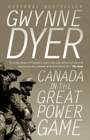 Canada in the Great Power Game by Gwynne Dyer