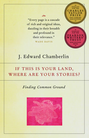 If This Is Your Land, Where Are Your Stories? by J. Edward Chamberlin