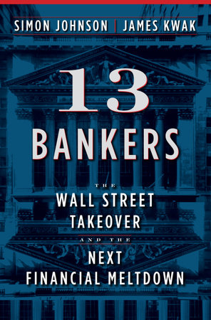 13 Bankers by Simon Johnson and James Kwak