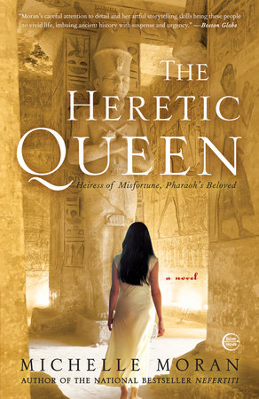 The Heretic Queen by Michelle Moran, Author of the National Bestseller Nefertiti