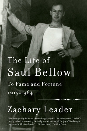 The Life of Saul Bellow, Volume 1 by Zachary Leader