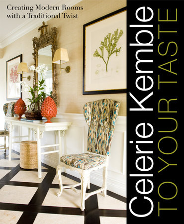 Celerie Kemble: To Your Taste by Celerie Kemble