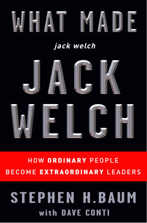 What Made jack welch JACK WELCH by Stephen H. Baum and Dave Conti