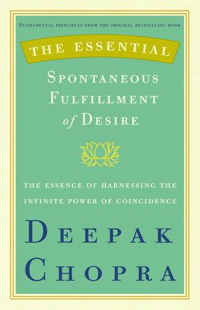 The Essential Spontaneous Fulfillment of Desire by Deepak Chopra, M.D.