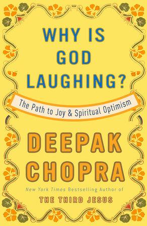 Why Is God Laughing? by Deepak Chopra, M.D.