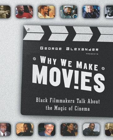 Why We Make Movies by George Alexander