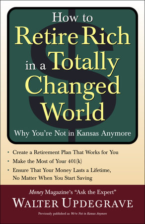 How to Retire Rich in a Totally Changed World by Walter Updegrave
