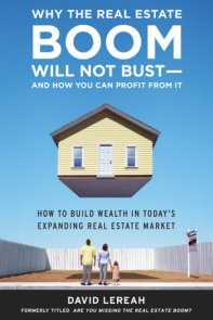Why the Real Estate Boom Will Not Bust - And How You Can Profit from It