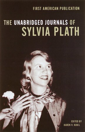 The Unabridged Journals of Sylvia Plath by Sylvia Plath