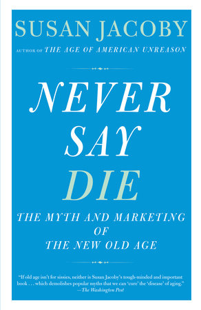 Never Say Die by Susan Jacoby