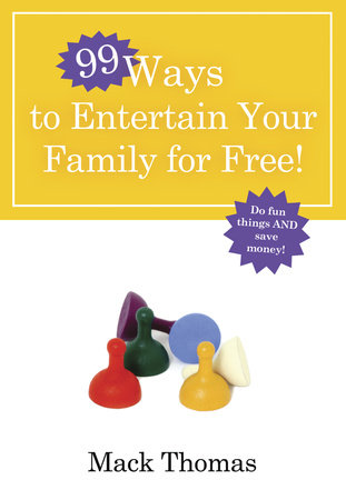 99 Ways to Entertain Your Family for Free! by Mack Thomas