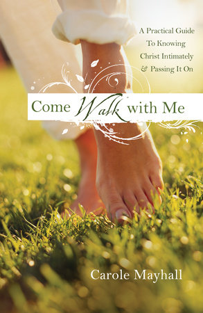 Come Walk with Me by Carole Mayhall