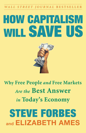 How Capitalism Will Save Us by Steve Forbes and Elizabeth Ames