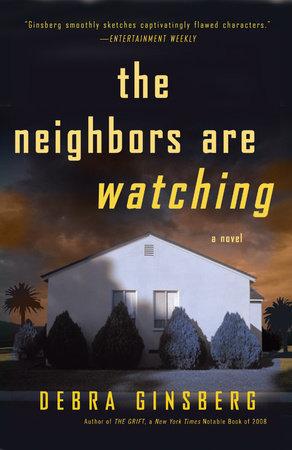 The Neighbors Are Watching by Debra Ginsberg