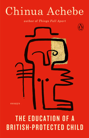 The Education of a British-Protected Child by Chinua Achebe