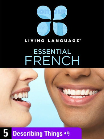 Essential French, Lesson 5: Describing Things by Living Language