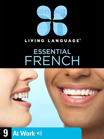 Essential French, Lesson 9: At Work by Living Language