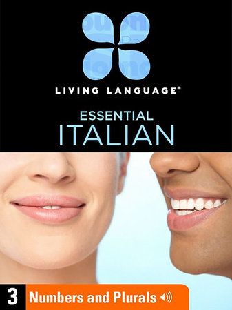 Essential Italian, Lesson 3: Numbers and Plurals by Living Language