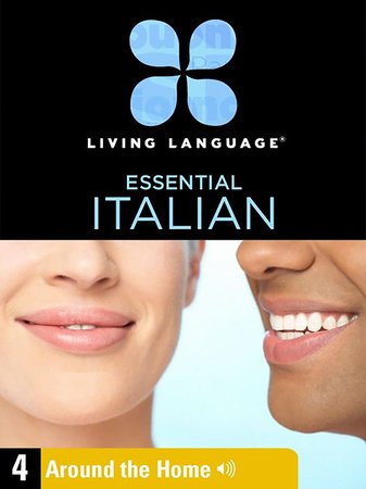 Essential Italian, Lesson 4: Around the Home by Living Language