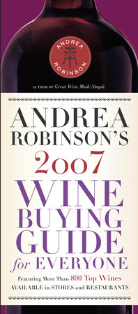 Andrea Robinson's 2007 Wine Buying Guide for Everyone by Andrea Robinson