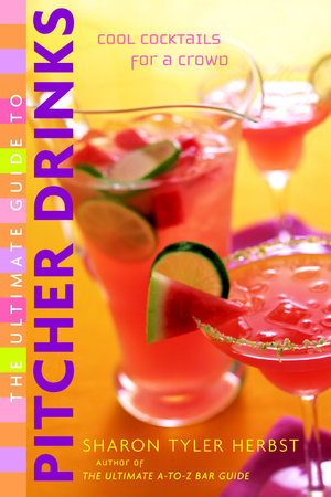 The Ultimate Guide to Pitcher Drinks by Sharon Tyler Herbst
