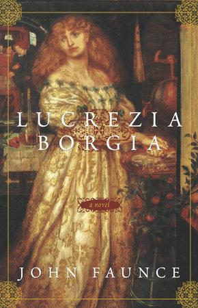 Lucrezia Borgia by John Faunce