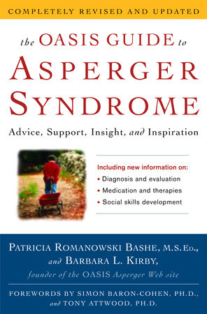 The OASIS Guide to Asperger Syndrome: Completely Revised and Updated by Patricia Romanowski Bashe and Barbara L. Kirby
