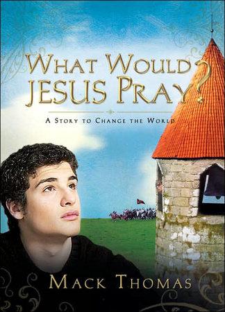 What Would Jesus Pray? by Mack Thomas