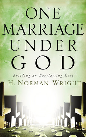 One Marriage Under God by H. Norman Wright