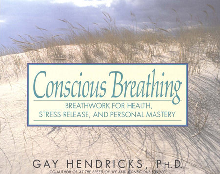 Conscious Breathing by Gay Hendricks