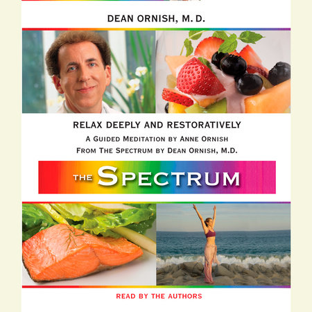 Relax Deeply and Restoratively by Dean Ornish, M.D. and Anne Ornish
