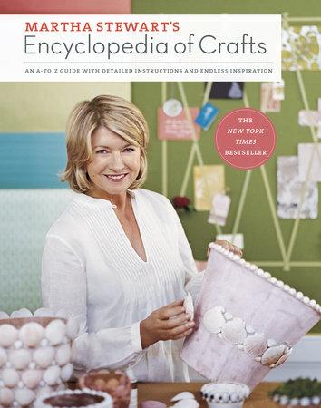 Martha Stewart S Encyclopedia Of Crafts By Living Magazine 9780307450579 Penguinrandomhouse Com Books