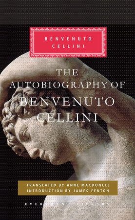The Autobiography of Benvenuto Cellini by Benvenuto Cellini
