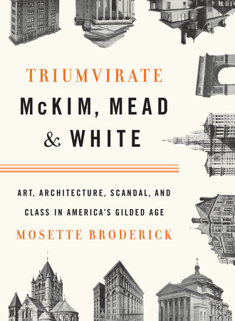 Triumvirate: McKim, Mead & White by Mosette Broderick