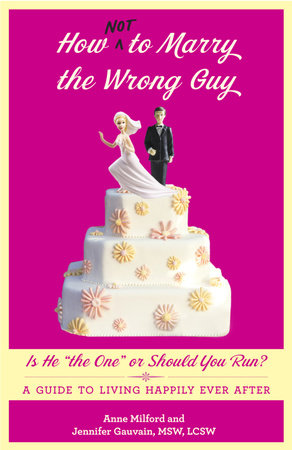 How Not to Marry the Wrong Guy by Anne Milford and Jennifer Gauvain