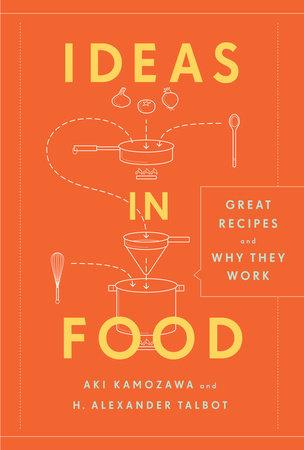 Ideas in Food by Aki Kamozawa and H. Alexander Talbot