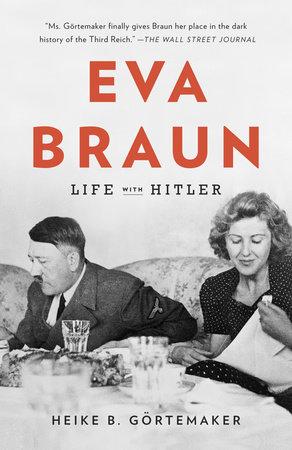 Eva Braun by Heike B. Gortemaker