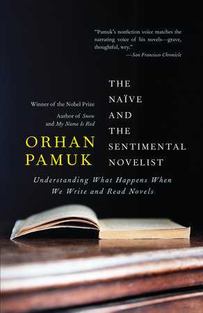 The Naive and the Sentimental Novelist by Orhan Pamuk